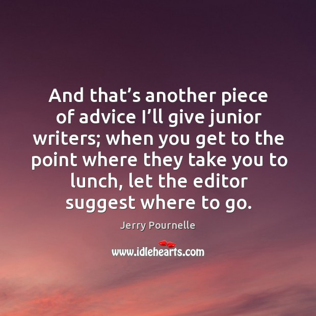 And that's another piece of advice I'll give junior writers; when you get to the point where they Jerry Pournelle Picture Quote