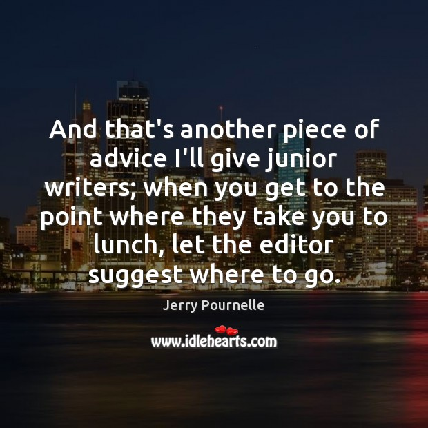 And that's another piece of advice I'll give junior writers; when you Jerry Pournelle Picture Quote