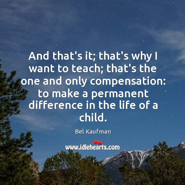 And that's it; that's why I want to teach; that's the one Image