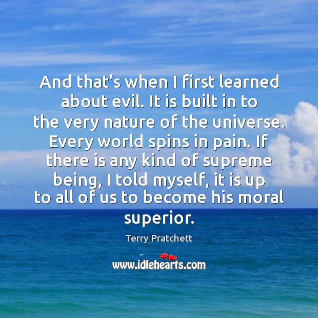 And that's when I first learned about evil. It is built in Terry Pratchett Picture Quote