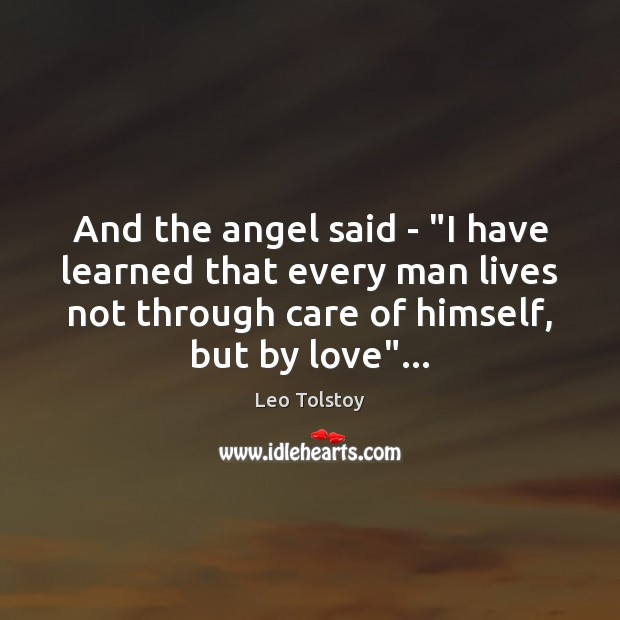 "And the angel said – ""I have learned that every man lives Leo Tolstoy Picture Quote"