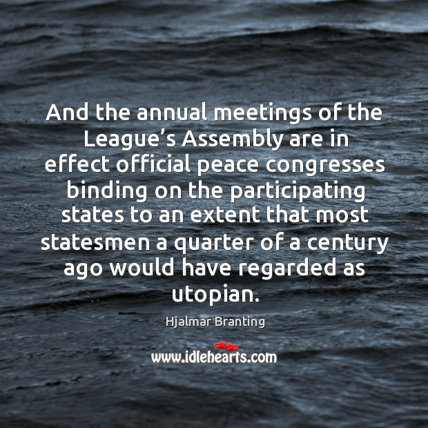 And the annual meetings of the league's assembly are in effect official peace congresses Image