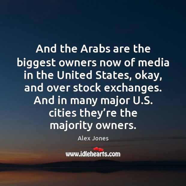 And the Arabs are the biggest owners now of media in the Image