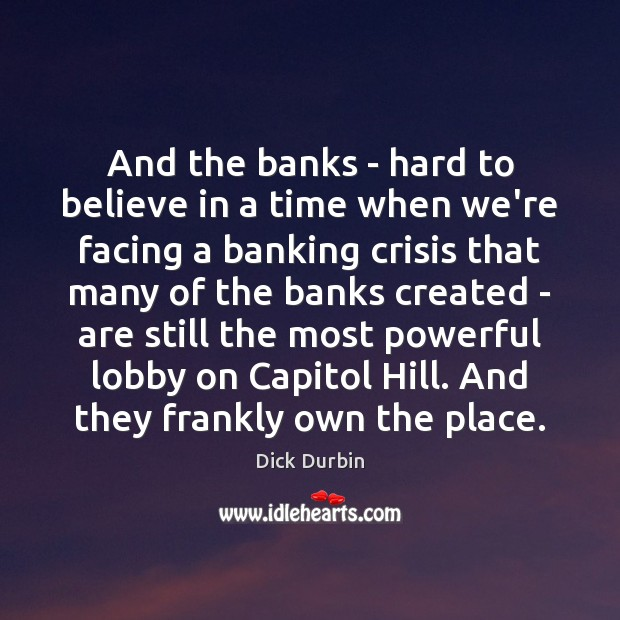 Image, And the banks – hard to believe in a time when we're