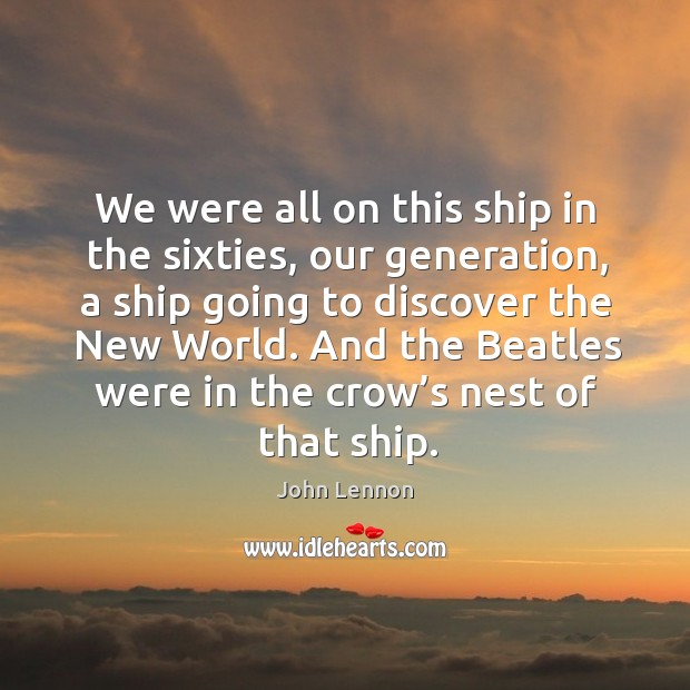 Image, And the beatles were in the crow's nest of that ship.