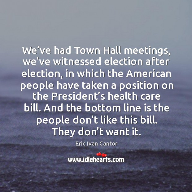 And the bottom line is the people don't like this bill. They don't want it. Image