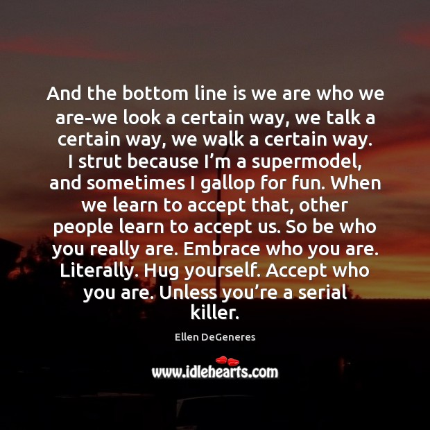 And the bottom line is we are who we are-we look a Image