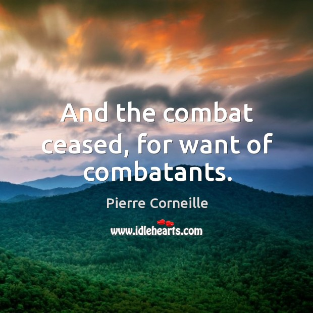 And the combat ceased, for want of combatants. Image