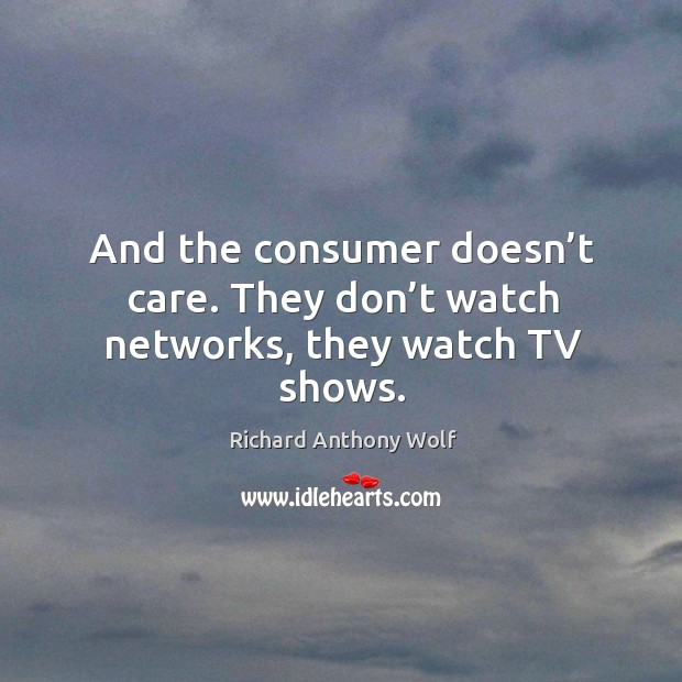 Image, And the consumer doesn't care. They don't watch networks, they watch tv shows.