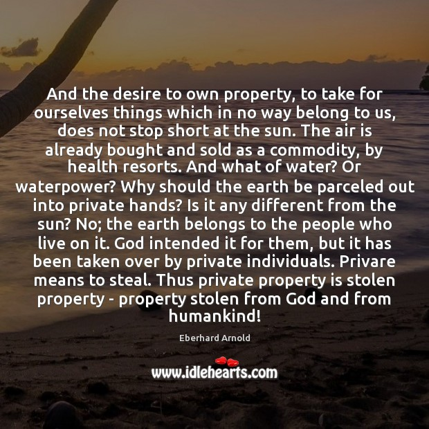 And the desire to own property, to take for ourselves things which Image