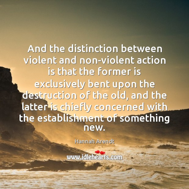 And the distinction between violent and non-violent action is that the former Image