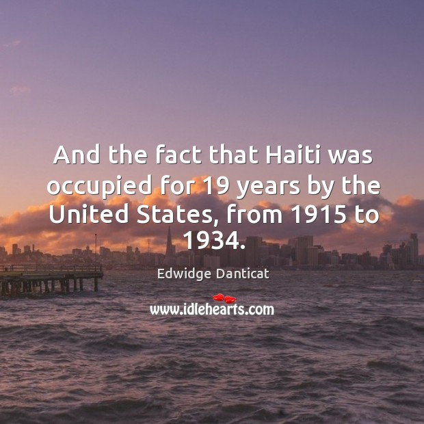 Image, And the fact that haiti was occupied for 19 years by the united states, from 1915 to 1934.