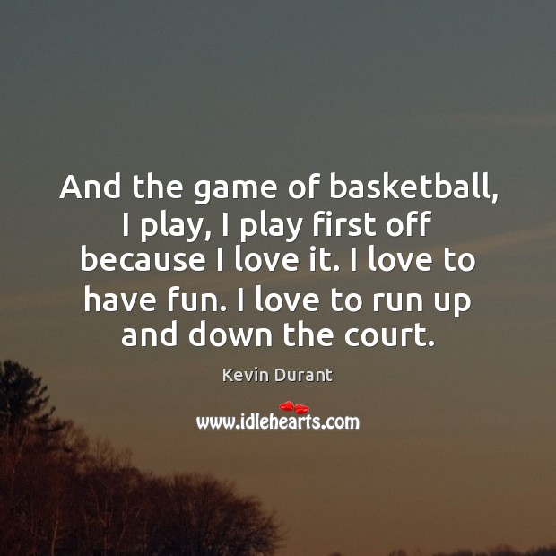 And the game of basketball, I play, I play first off because Image