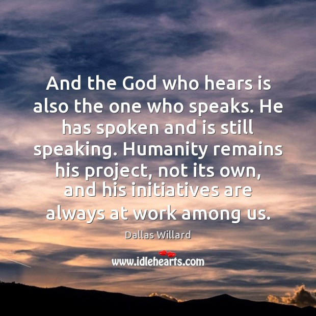 And the God who hears is also the one who speaks. He Humanity Quotes Image