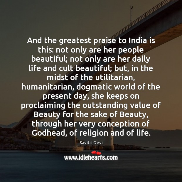 And the greatest praise to India is this: not only are her Image