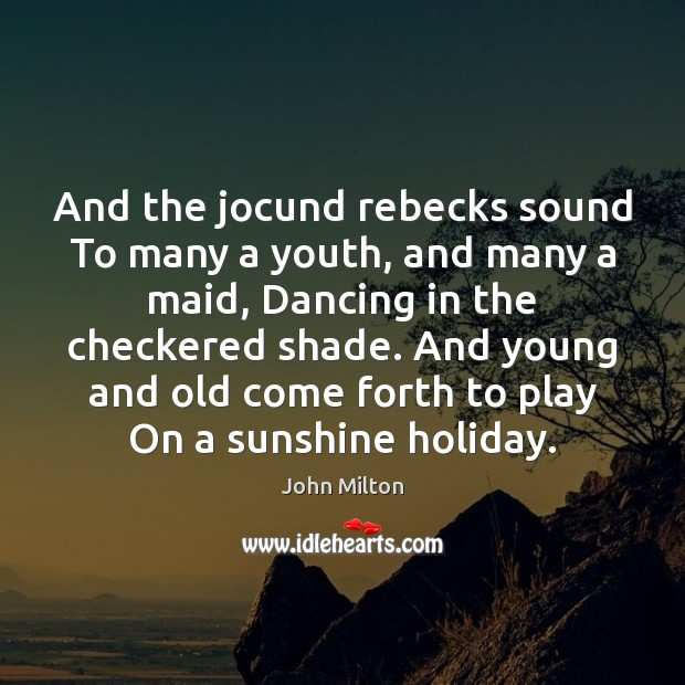 And the jocund rebecks sound To many a youth, and many a John Milton Picture Quote