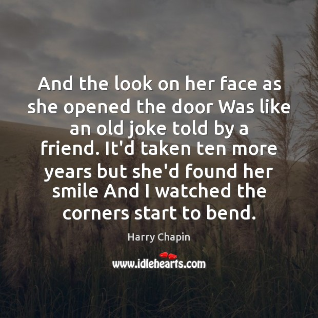 And the look on her face as she opened the door Was Harry Chapin Picture Quote
