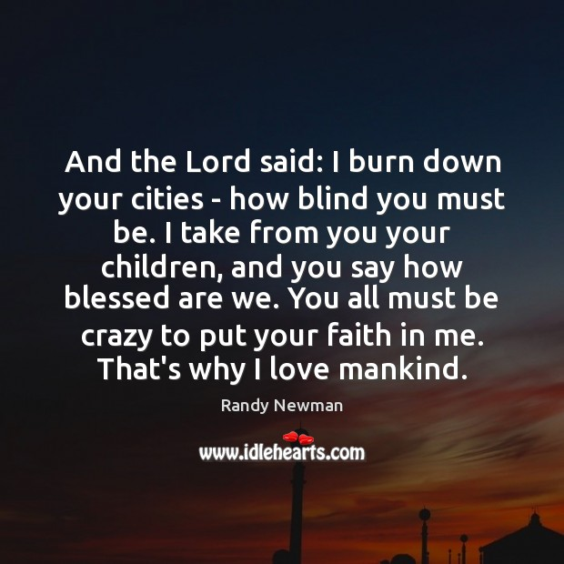 And the Lord said: I burn down your cities – how blind Image