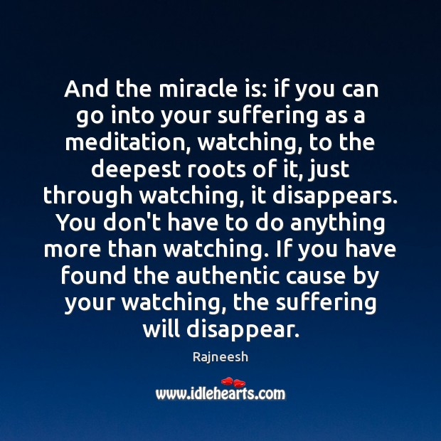 Image, And the miracle is: if you can go into your suffering as