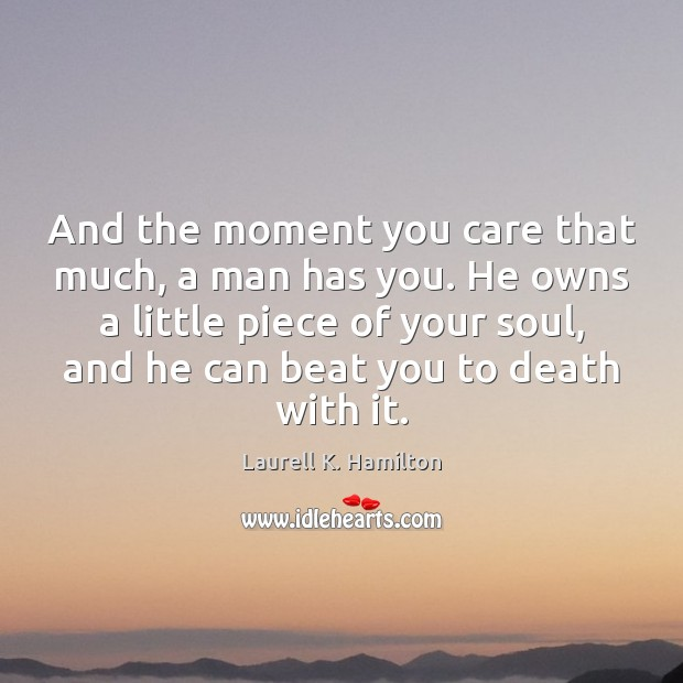 And the moment you care that much, a man has you. He Image
