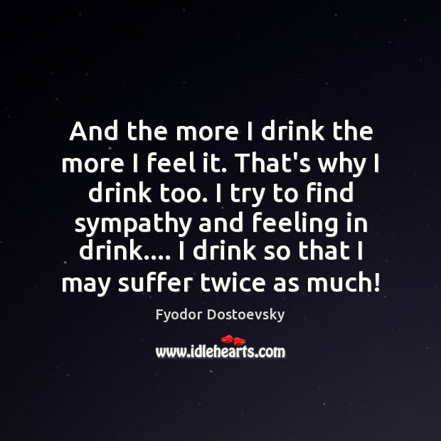 And the more I drink the more I feel it. That's why Image