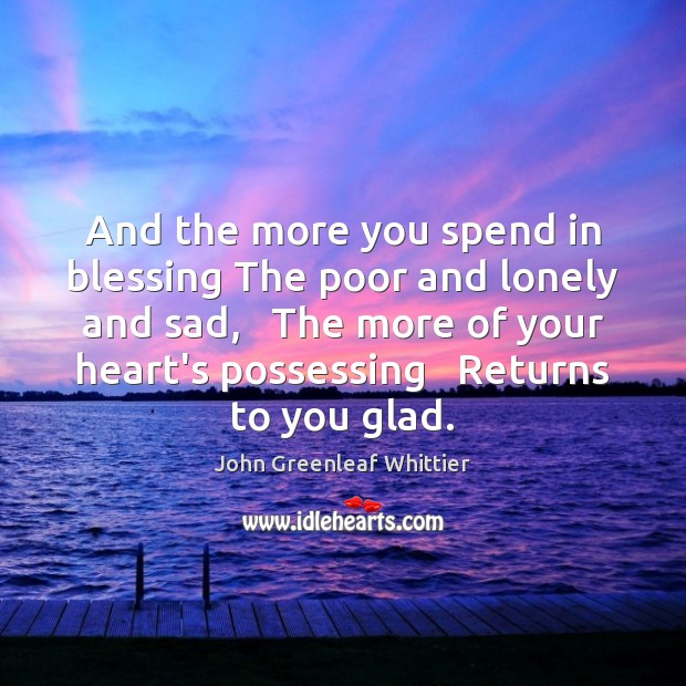 And the more you spend in blessing The poor and lonely and Image