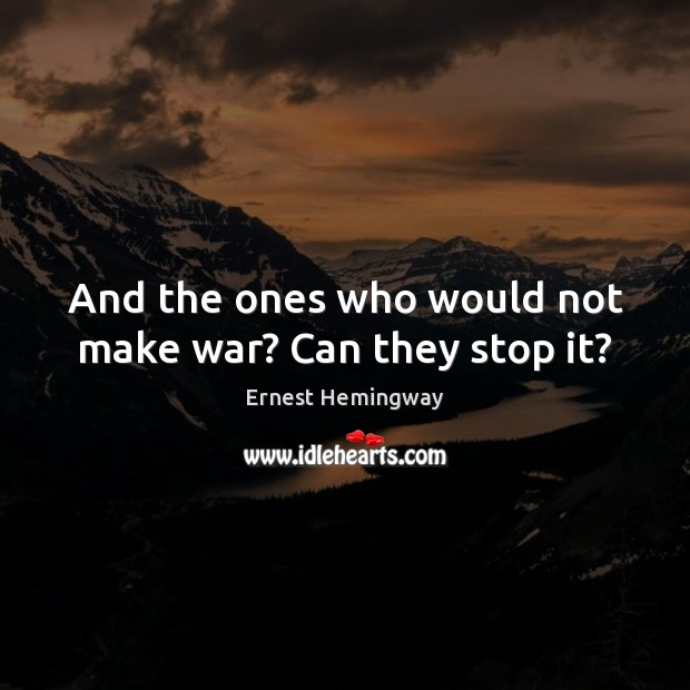 And the ones who would not make war? Can they stop it? Image