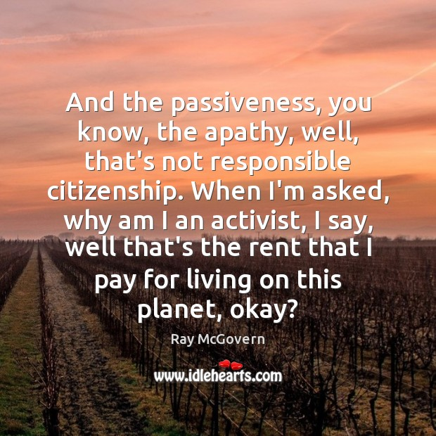 Image, And the passiveness, you know, the apathy, well, that's not responsible citizenship.