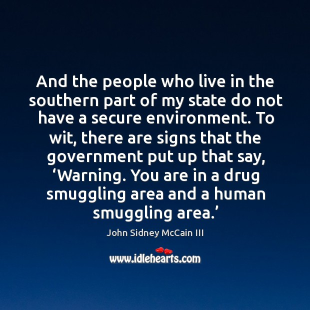 And the people who live in the southern part of my state do not have a secure environment. Image