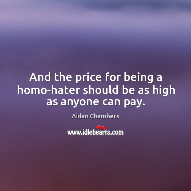 Image, And the price for being a homo-hater should be as high as anyone can pay.