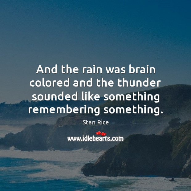 And the rain was brain colored and the thunder sounded like something Image