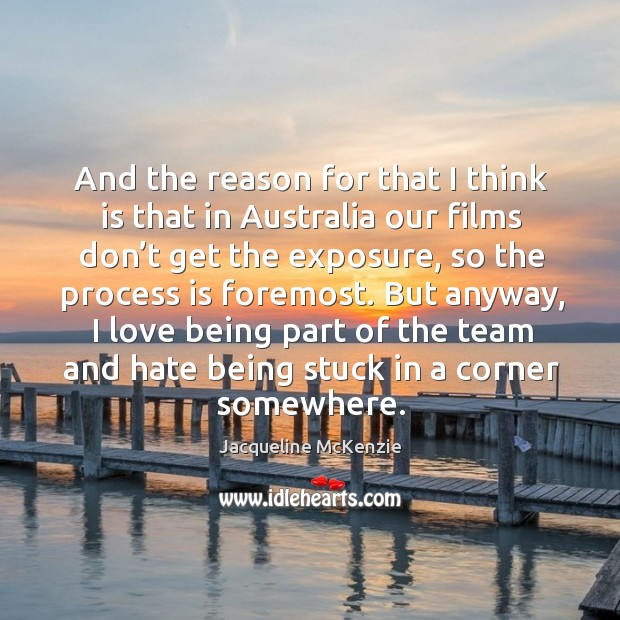And the reason for that I think is that in australia our films don't get the exposure Image