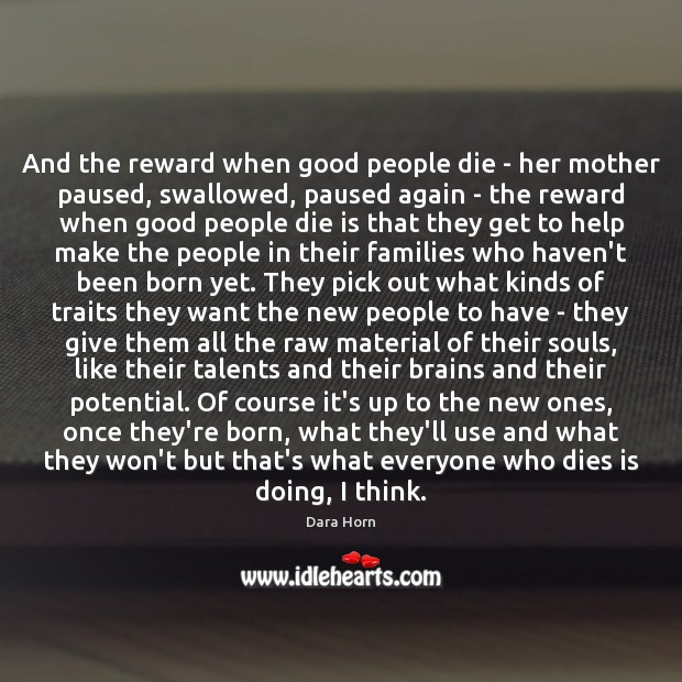 And the reward when good people die – her mother paused, swallowed, Dara Horn Picture Quote