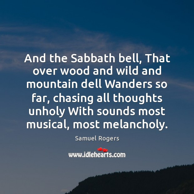 And the Sabbath bell, That over wood and wild and mountain dell Image