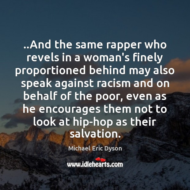 ..And the same rapper who revels in a woman's finely proportioned behind Michael Eric Dyson Picture Quote