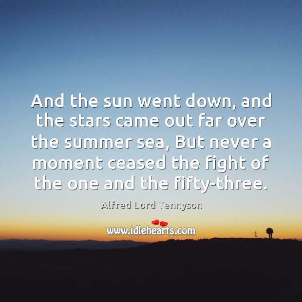 And the sun went down, and the stars came out far over Alfred Lord Tennyson Picture Quote