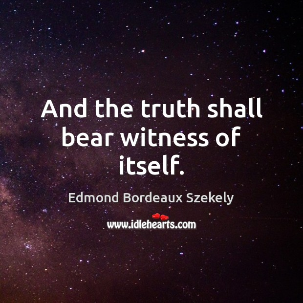 And the truth shall bear witness of itself. Image
