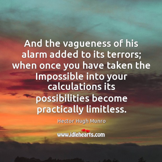 And the vagueness of his alarm added to its terrors; when once Image