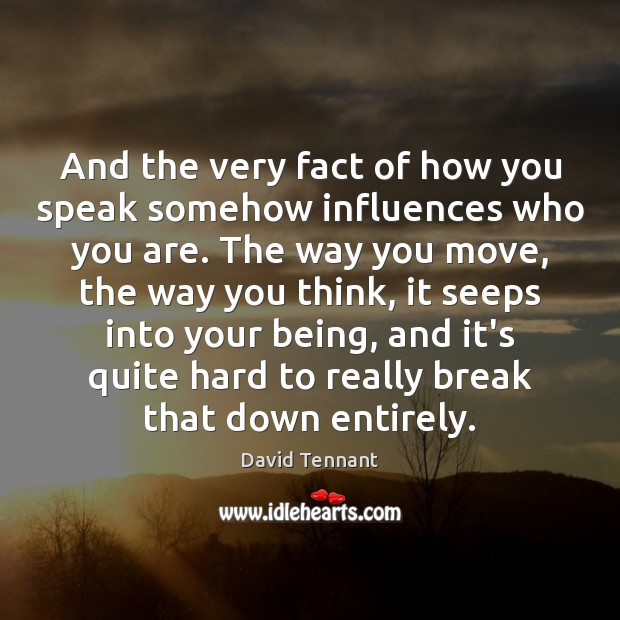 And the very fact of how you speak somehow influences who you Image