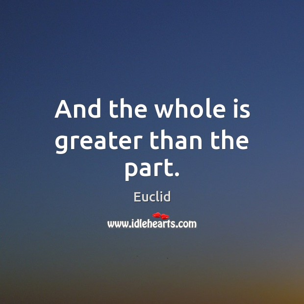 And the whole is greater than the part. Image