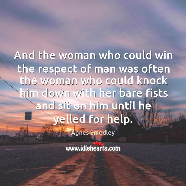 And the woman who could win the respect of man was often the woman who could Image
