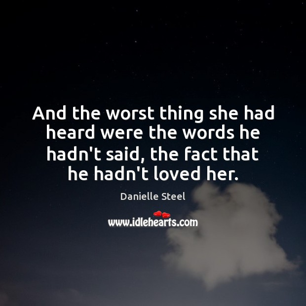 And the worst thing she had heard were the words he hadn't Danielle Steel Picture Quote