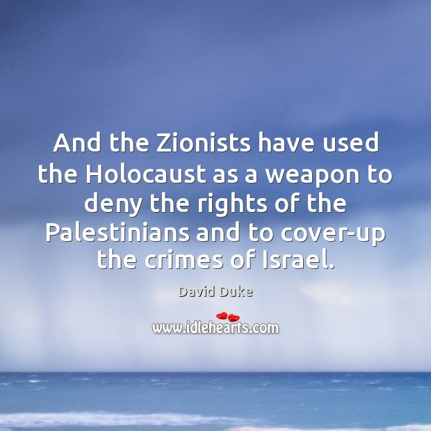 And the Zionists have used the Holocaust as a weapon to deny David Duke Picture Quote