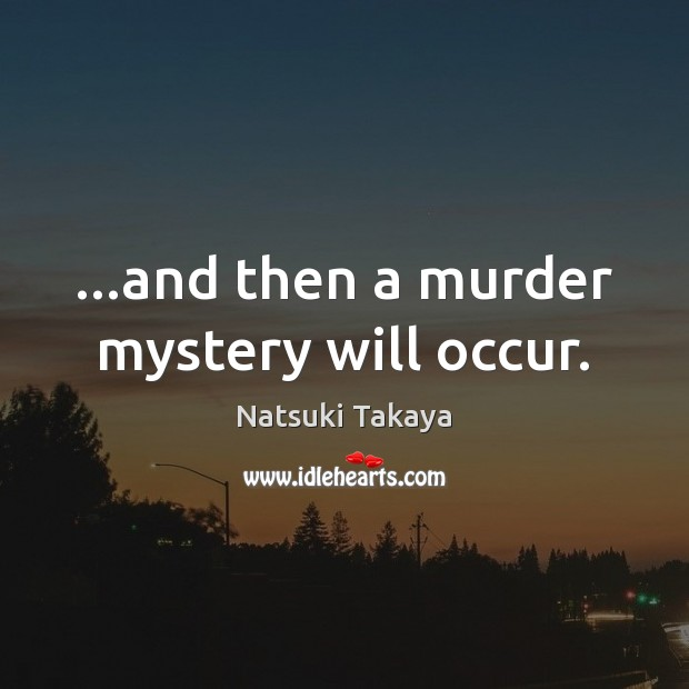 Image, …and then a murder mystery will occur.