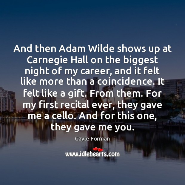 And then Adam Wilde shows up at Carnegie Hall on the biggest Gayle Forman Picture Quote
