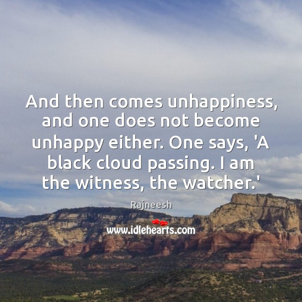 Image, And then comes unhappiness, and one does not become unhappy either. One