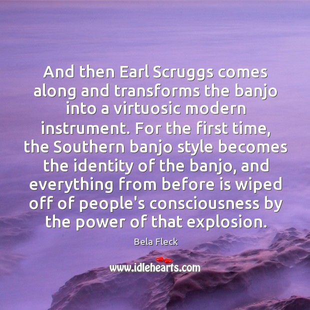 And then Earl Scruggs comes along and transforms the banjo into a Image
