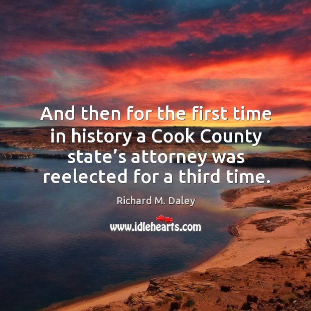And then for the first time in history a cook county state's attorney was reelected for a third time. Image