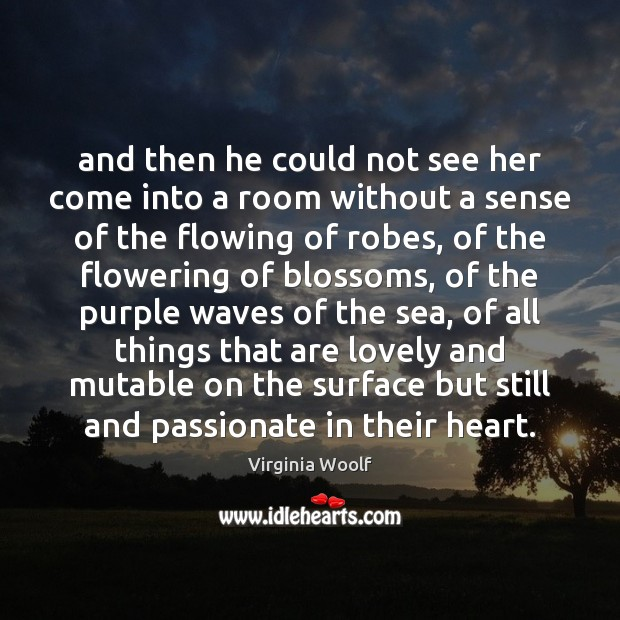 And then he could not see her come into a room without Image
