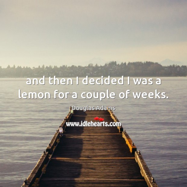 And then I decided I was a lemon for a couple of weeks. Image